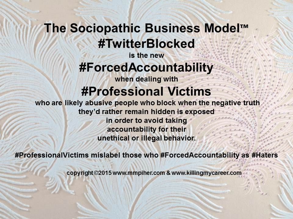 The Sociopathic Business Model™ #TwitterBlocked #ForcedAccountability #ProfessionalVictims