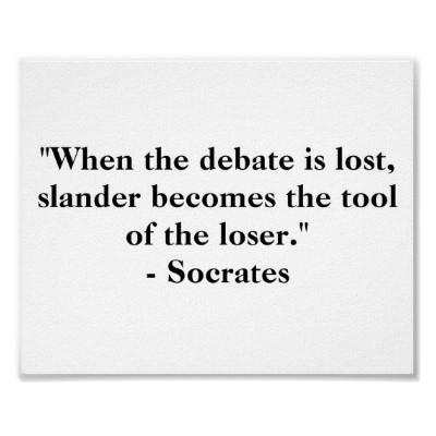 When the debate is lost slander becomes the tool of the looser