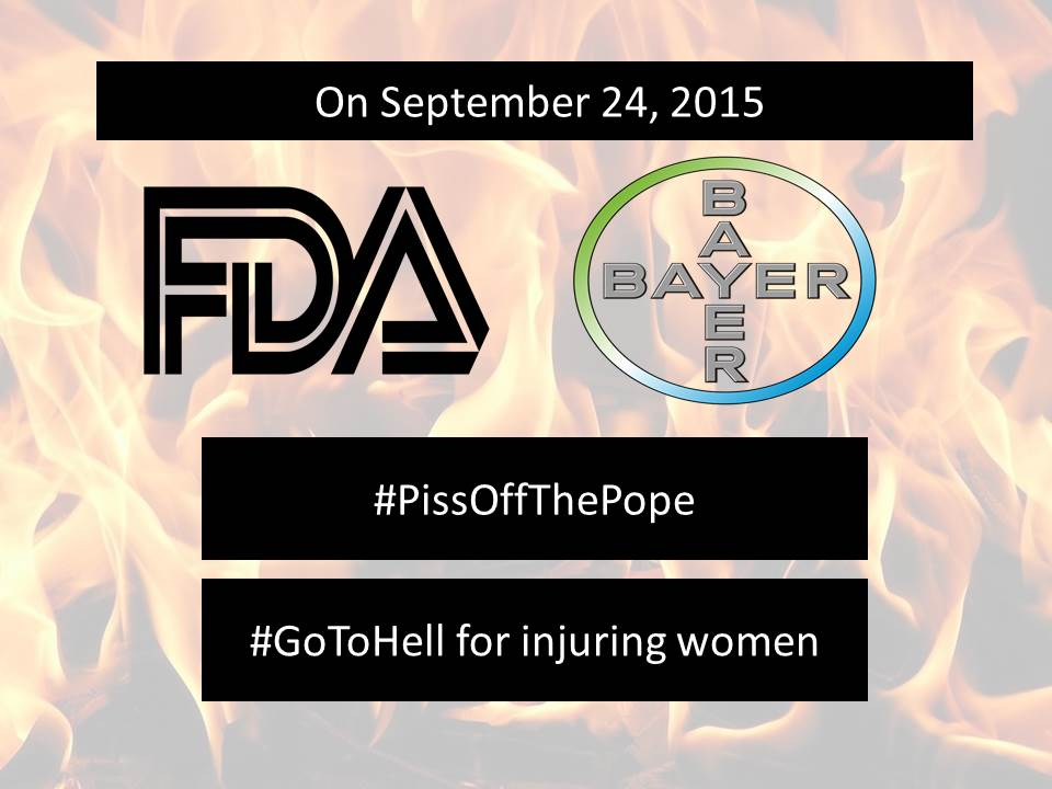 Bayer & FDA #PissOfThePope September 24 #GoToHell